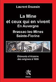 La Mine et Ceux Qui en Vivent en Auvergne des Origines a 1939 par Laurent Doussin