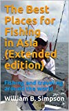 The Best Places for Fishing in Asia (Extended edition): Fishing and traveling around the world