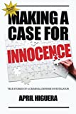 img - for Making a Case for Innocence: True Stories of a Criminal Defense Investigator book / textbook / text book