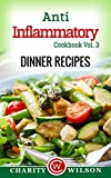 Anti-Inflammatory Diet : Vol. 3 Dinner Recipes (Anti-Inflammatory Cookbook) (Anti-Inflammatory Recipes)