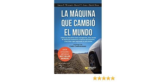 La máquina que cambió el mundo: El libro que descubrió el lean management, arma secreta de Toyota que revolucionó la industria del automóvil, ...