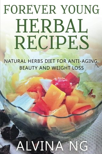 517%2B zn87JL - Forever Young Herbal Recipes: Natural Herbs Diet for Anti-Aging, Beauty and Weight Loss