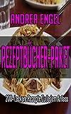 Rezeptbücher-Paket: 200+ leckere Rezepte zu jedem Anlass ( Nudelgerichte, Reisgerichte, Suppen, Saucen, Dips & Aufstriche, Salate, Low Carb Rezepte, Säfte ... High Protein Rezepte) (German Edition)