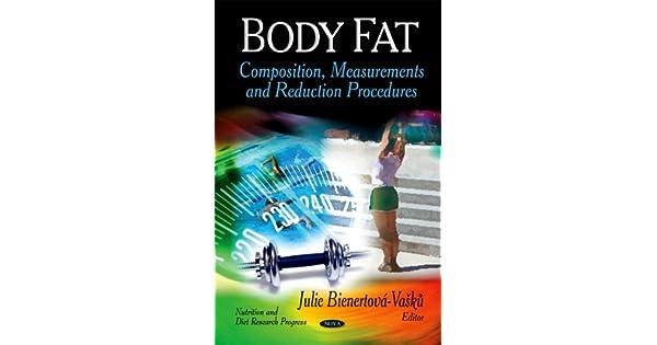 Body Fat: Composition, Measurements & Reduction Procedures: Julie