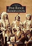 Pine Ridge Reservation (Images of America: South Dakota)