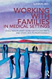 Working with Families in Medical Settings : A Multidisciplinary Guide for Psychiatrists and Other Health Professionals, , 0415656486