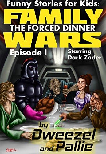 Funny Stories for Kids: Family Wars Episode I: The Forced Dinner: Star Wars Parody, Kid's Books, Books For Kids, Children, Sci-fi, Parody Books, Teen Books, Fiction Books for Teens, Humorous Books)