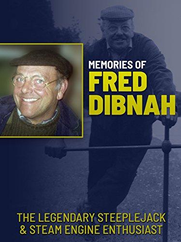 Memories of Fred Dibnah: The Legendary Steeplejack & Steam Engine Enthusiast ()