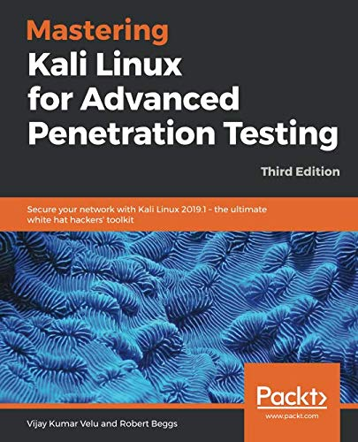 Mastering Kali Linux for Advanced Penetration Testing: Secure your network with Kali Linux 2019.1 - the ultimate white hat hackers' toolkit, 3rd Edition by Packt Publishing