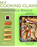 Vegetable Basics: 84 Recipes Illustrated Step by Step (My Cooking Class)