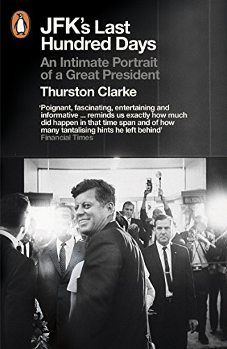 JFK's Last Hundred Days. An Intimate Portrait of a Great President