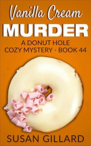 Vanilla Cream Murder: A Donut Hole Cozy - Book 44