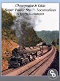 Chesapeake and Ohio Super Power Steam Locomotives, Eugene L. Huddleston, 0939487756