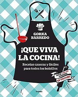 Que Viva La Cocina Recetas Caseras Y Fáciles Para Todos Los Bolsillos Spanish Edition