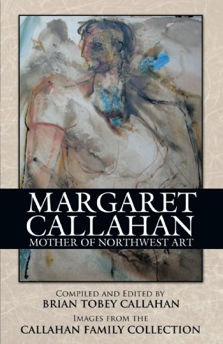 Margaret Callahan  Mother Of Northwest Art