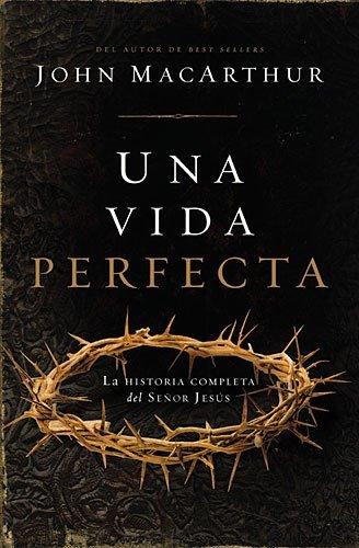 Una vida perfecta: La historia completa del Señor Jesús (Spanish Edition)