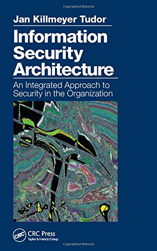 Information Security Architecture: An Integrated Approach to Security in the Organization