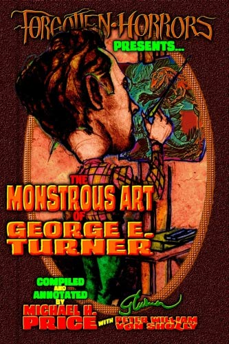 Forgotten Horrors Presents: The Monstrous Art of George E. Turner