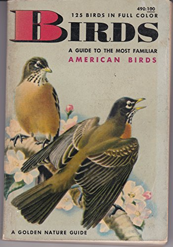 (Birds: A guide to the most familiar American birds, (A Golden nature guide))