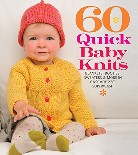 60 Quick Baby Knits: Blankets, Booties, Sweaters & More in Cascade 220™ Superwash (60 Quick Knits - Knit Pattern Sweater Baby