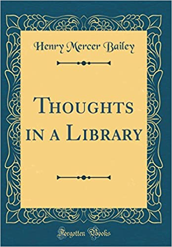 Thoughts in a Library (Classic Reprint): Henry Mercer Bailey