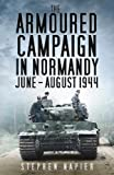 The Armoured Campaign in Normandy: June - August 1944