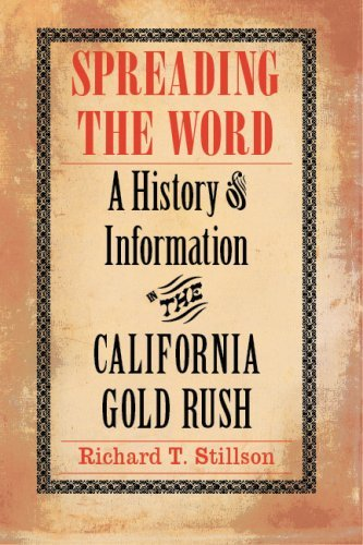 By Richard T. Stillson - Spreading the Word: A History of Information in the California Gold Rush ebook