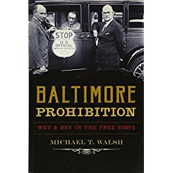 Baltimore Prohibition: Wet and Dry in the Free State