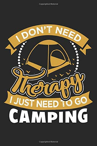 I don't need therapy I just need to go camping: Camping Notizbuch 6x9 liniert
