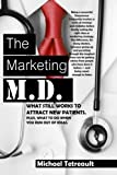 The Marketing MD: What Still Works To Attract New Patients.  Plus, What To Do When You Run Out Of Ideas.