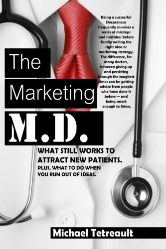 Read Online The Marketing MD: What Still Works To Attract New Patients.  Plus, What To Do When You Run Out Of Ideas. pdf epub