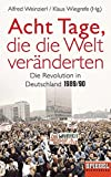 Acht Tage, die die Welt veränderten: Die Revolution in Deutschland 1989/90 - Ein SPIEGEL-Buch