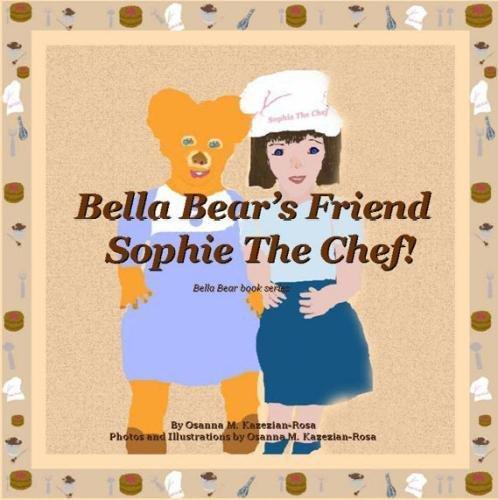 Bella Bear's Friend Sophie The Chef! (Bella Bear book series)