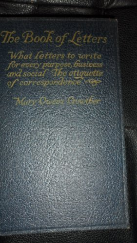 The Book of Letters (What Letters to Write for Every Purpose, Business and Social. The Etiquette of Correspondence) ()