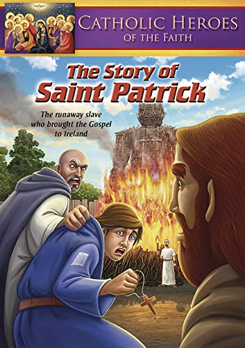 Catholic Heroes of the Faith: The Story of Saint Patrick
