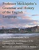 Professor Meiklejohn's Grammar and History of the English Language, J. Meiklejohn, 1484093488