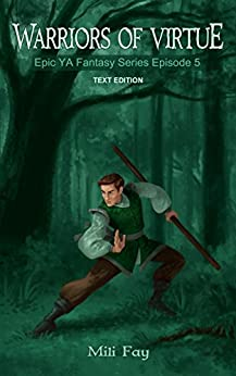 Warriors of Virtue Epic YA Fantasy Series Episode 5: Text Edition by [Fay, Mili]