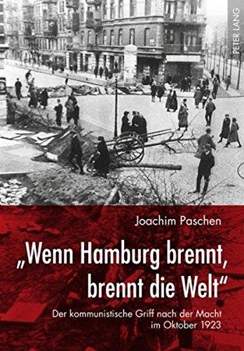 «Wenn Hamburg brennt, brennt die Welt»: Der kommunistische Griff nach der Macht im Oktober 1923