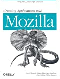 Creating Applications with Mozilla, David Boswell, Brian King, Ian Oeschger, Pete Collins, Eric Murphy, 0596000529
