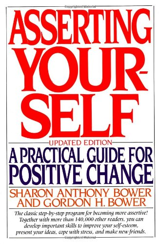 Asserting Yourself: A Practical Guide For Positive Change, Updated Edition