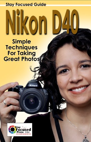 (Nikon D40 Stay Focused Guide (Stay Focused Guides Book 7))