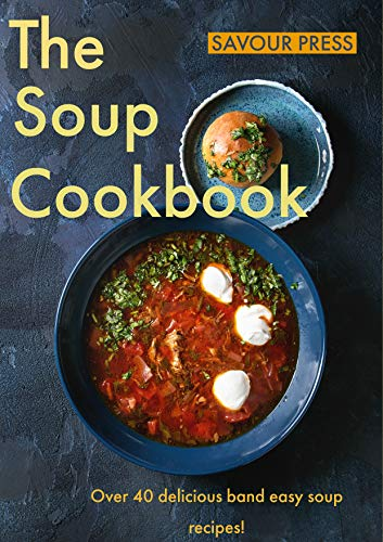 The Soup Cookbook: Over 40 delicious and easy soup recipes! by SAVOUR PRESS