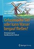 Geheimsache Siel oder kann Wasser bergauf fließen?: Entwässerung im Norddeutschen Tiefland