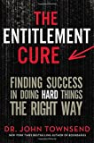 img - for The Entitlement Cure: Finding Success in Doing Hard Things the Right Way book / textbook / text book