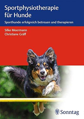 Sportphysiotherapie für Hunde: Sporthunde erfolgreich betreuen und therapieren