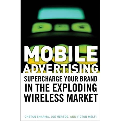 Mobile Advertising: Supercharge Your Brand in the Exploding Wireless Market (Hardcover)