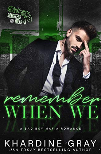 Remember When We: A Bad Boy Mafia Romance (Gangsters and Dolls Book 3) -