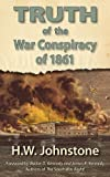 The Truth of the War Conspiracy Of 1861, H. W. Johnstone, 0984552979