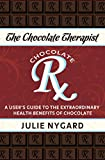 The Chocolate Therapist: A User's Guide to the Extraordinary Health Benefits of Chocolate (Revised Edition)