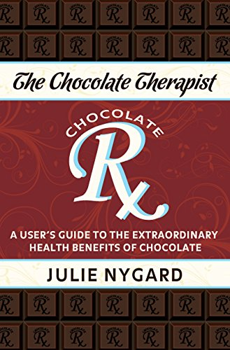 The Chocolate Therapist: A User's Guide to the Extraordinary Health Benefits of Chocolate (Revised Edition) (English Edition)
